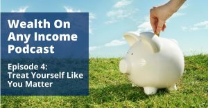 Wealth On Any Income Podcast Episode 4