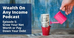 Wealth On Any Income Podcast Grow Your Net Worth or Pay Down Your Debt